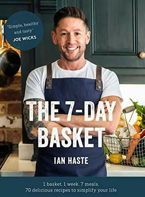 The 7-Day Basket: 1 basket. 1 week. 7 meals. by Ian Haste New Hardback Book