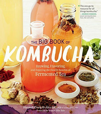 The Big Book of Kombucha: Brewing, Flavoring, and Enjoying the Health Benefits