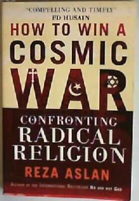 How to Win a Cosmic War: Confronting Radical Religion Aslan, Reza:
