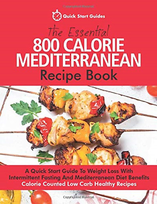 The Essential 800 Calorie Mediterranean Recipe Book: A Quick Start Guide To Loss