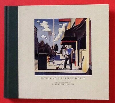 PICTURING A PERFECT WORLD: THE PAINTINGS OF R. KENTON NELSON 1998 1st Ed HC VG
