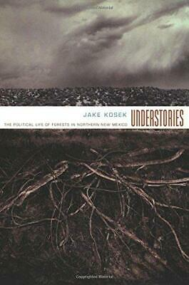Understories: The Political Life of Forests in Northern New Mexico by Jake...