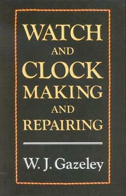 Watch and Clock Making and Repairing by W. J. Gazeley (Hardback, 1997)