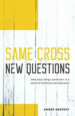 Same Cross New Questions: How Jesus brings connection in a world of loneliness a