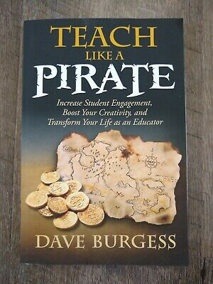 Teach Like a PIRATE: Increase Student Engagement, Boost Your Creativity, and T..