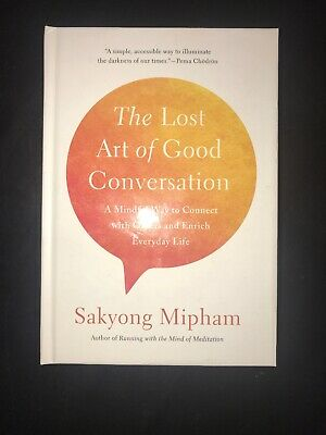 The Lost Art of Good Conversation A Mindful Way to Connect Sakyong Mipham Signed