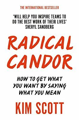 Radical Candor: How to Get What You Want by Saying What You M New Paperback Book