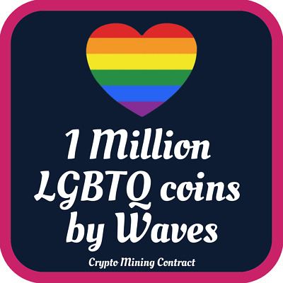 1 Million LGBTQ Network Coins | MINING CONTRACT | Crypto Currency | LGBT | Waves