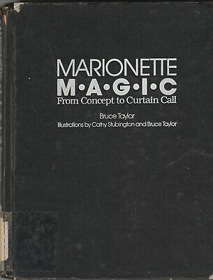 Marionette Magic : From Concept to Curtain Call by Bruce Taylor (1988,...