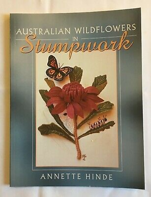 Australian Wildflowers in Stumpwork. embroidery instruction & pattern book. New