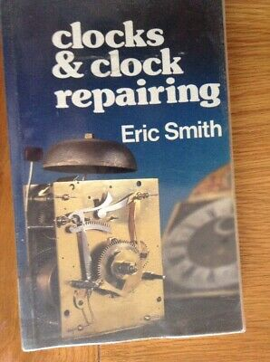 Clocks & Clock Repairing, 197 Page BookBy Eric Smith