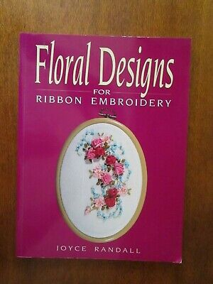 Floral Designs For Ribbon Embroidery By Joyce Randall. All Photos In Colour