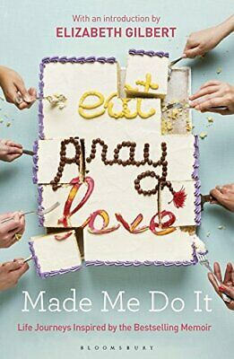 Eat Pray Love Made Me Do It: Life Journeys Inspired by the Be New Paperback Book