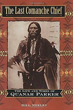 Last Comanche Chief : The Life and Times of Quanah Parker-ExLibrary