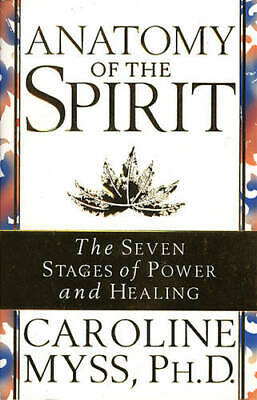 Anatomy of the Spirit: The Seven Stages of Power and Healing, Caroline Myss, New
