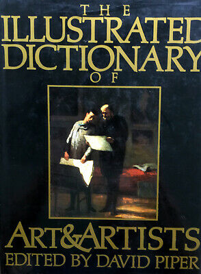 The Illustrated Dictionary of Art and Artists by David Piper (1984, Hardcover)