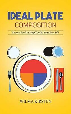 Ideal Plate Composition: Choose Food to Help You Be Your Best Self, Paperback,