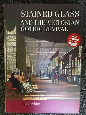Stained Glass and the Victorian Gothic Revival by Jim Cheshire (Hardback, 2004)