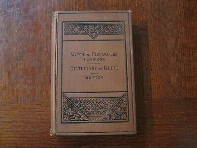 Watch & Clockmakers` Handbook Dictionary & Guide Britten 1922 13th ed London