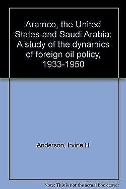 Aramco, the United States, and Saudi Arabia : A Study of the Dynamics of Foreign