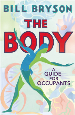 The Body: A Guide for Occupants Bill Bryson New Hardcover