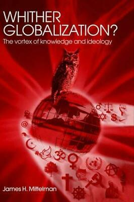 Whither Globalization: The Vortex of Knowledge and Ideology.