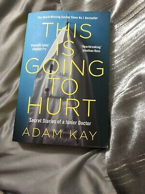 This is Going to Hurt: Secret Diaries of a Junior Doctor by Adam Kay (2018,...