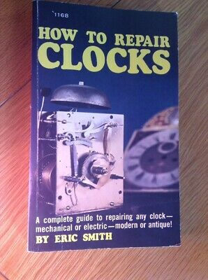 How To Repair Clocks 168 Page Brand New BookBy Eric Smith