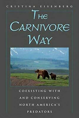 The Carnivore Way: Coexisting with and Conserving North America's Predators, Ha