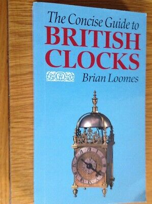 The Concise Guide To British Clocks 252 Page Book By Brian Loomes