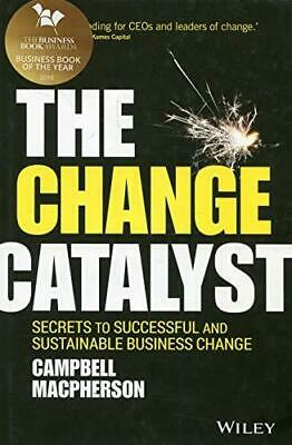 The Change Catalyst: Secrets to Successful and Sustainable Business Change, Har