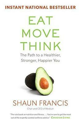 Eat, Move, Think: The Path to a Healthier, Stronger, Happier You, Paperback,  b