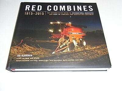 Red Combines 1915-2015: The Authoritative Guide to International Harvester