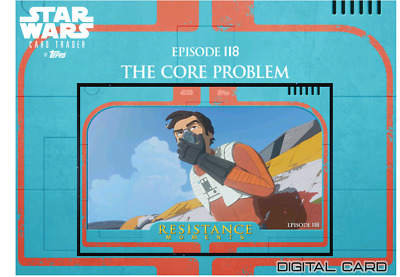 2019 RESISTANCE MOMENTS W3 EPISODE 118 CORE PROBLEM Topps Star Wars Digital Card