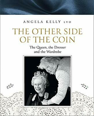 The Other Side of the Coin: The Queen the Dres by Angela Kelly New Hardback Book