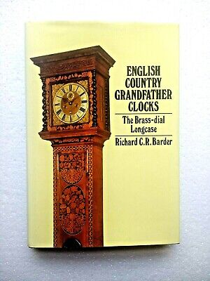 English Country Grandfather Clocks The Brass-Dial Longcase, Richard C.R. Barder