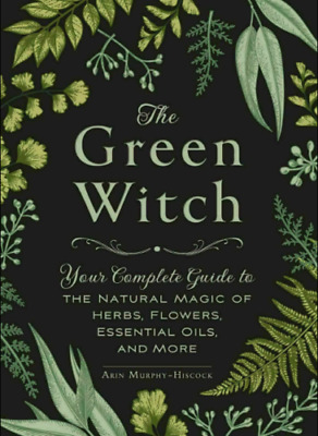 The Green Witch Your Complete Guide to the..By Arin Murphy-Hiscock (P.D.F )