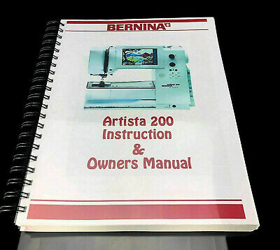 Bernina Artista 200 Owners Manual User Guide Instructions COLOR - 270 Pages