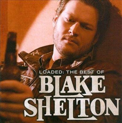 Loaded: The Best of Blake Shelton by Blake Shelton (CD, Nov-2010, Reprise)