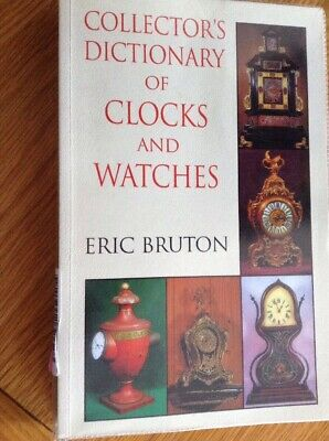 The Collector's Dictionary Of Clocks & Watches 304 Page Book By Eric Bruton  VGC