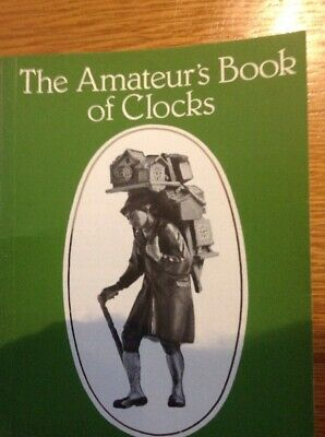The Amateurs Book Of Clocks , Brand New 100 Page Book,