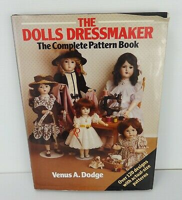 The Dolls Dressmaker . The Complete Pattern book . Venus A Dodge. Vintage