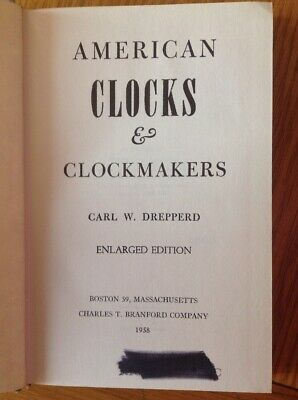 American Clocks & Clockmakers,340 Page Hardback Book By Carl W Drepperd
