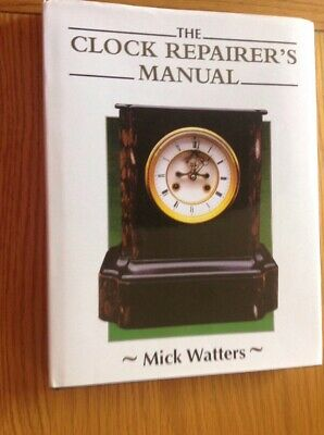 The Clock Repairer's Manual Brand New 176 Page Hardback Book By Mick Waters