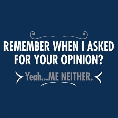 Remember When I Asked For Your Opinion? Yeah...Me Neither  MLS Funny T-shirts