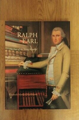Ralph Earl The Face of the Young Republic Elizabeth Mankin Kornhauser