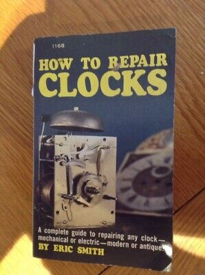 How To Repair Clocks  167 Page Book By Eric Smith