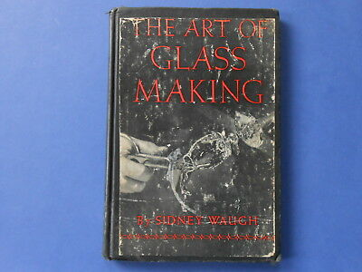 ## THE ART OF GLASS MAKING - SIDNEY WAUGH - 1939 1st EDITION
