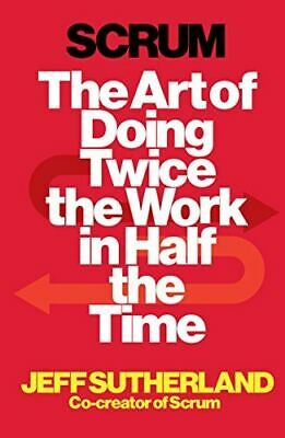 Scrum: The Art of Doing Twice the Work in Half the Time [Paperback] Sutherland,