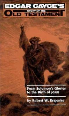 From Solomons Glories to the Birth of Jesus Edgar Cayces Story of the Old Testa